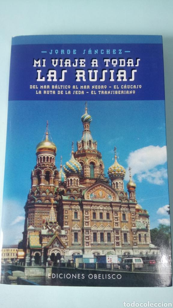 LIBRO MI VIAJE A TODAS LAS RUSIAS. JORGE SÁNCHEZ. EDITORIAL OBELISCO. AÑO 2001. (Libros Nuevos - Ocio - Otros)