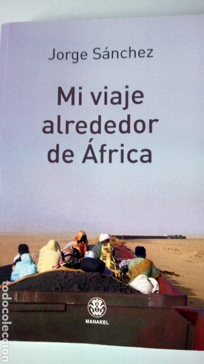 LIBRO MI VIAJE ALREDEDOR DE ÁFRICA. JORGE SÁNCHEZ. EDITORIAL MANAKEL. AÑO 2014. (Libros Nuevos - Ocio - Otros)