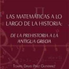 Libros: LAS MATEMÁTICAS A LO LARGO DE LA HISTORIA DE LA PREHISTORIA A LA ANTIGUA GRECIA. Lote 262243185