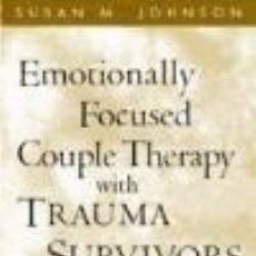 Libros: EMOTIONALLY FOCUSED COUPLE THERAPY WITH TRAUMA SURVIVORS: STRENGTHENING ATTACHMENT BONDS. Lote 262399830