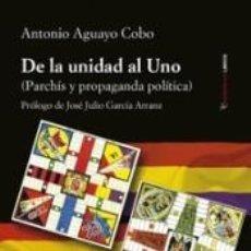 Libri: DE LA UNIDAD AL UNO: PARCHÍS Y PROPAGANDA POLÍTICA. Lote 262875075