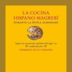 Libros: LA COCINA HISPANO-MAGREBÍ DURANTE LA ÉPOCA ALMOHADE. Lote 263161325