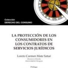 Libros: LA PROTECCIÓN DE LOS CONSUMIDORES EN LOS CONTRATOS DE SERVICIOS JURÍDICOS. Lote 269350943