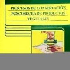 Libros: PROCESOS DE CONSERVACIÓN POSCOSECHA DE PRODUCTOS VEGETALES. Lote 269350998