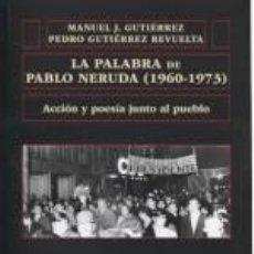 Libros: LA PALABRA DE PABLO NERUDA (1960-1973). Lote 269351013