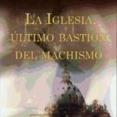 Libros: LA IGLESIA, ÚLTIMO BASTION DEL MACHISMO. Lote 270880253