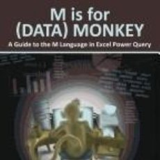 Libros: M IS FOR (DATA) MONKEY: A GUIDE TO THE M LANGUAGE IN EXCEL POWER QUERY. Lote 270890478