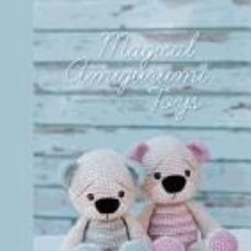 Libros: MAGICAL AMIGURUMI TOYS: 15 SWEET CROCHET PROJECTS. Lote 271592213