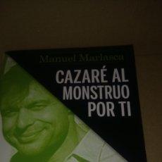 Libros: LIBRO CAZARÉ AL MONSTRUO POR TÍ. MANUEL MARLASCA. EDITORIAL SIN FICCIÓN. NÚMERO 2. AÑO 2019.. Lote 278189838