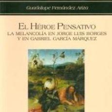Libros: EL HÉROE PENSATIVO: LA MELANCOLÍA EN JORGE LUIS BORGES Y GABRIEL GARCÍA MÁRQUEZ. Lote 278365003