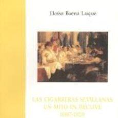 Libros: LAS CIGARRERAS SEVILLANAS. UN MITO EN DECLIVE (1885-1923): III PREMIO VICTORIA KENT. Lote 278365133