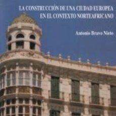 Libros: LA CONSTRUCCIÓN DE UNA CIUDAD EUROPEA EN EL CONTEXTO NORTEAFRICANO: ARQUITECTOS E INGENIEROS EN LA. Lote 278365223