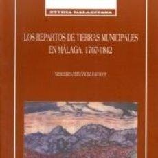 Libros: LOS REPARTOS DE TIERRAS MUNICIPALES EN MÁLAGA. 1767-1842. Lote 278370628