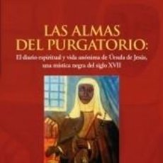 Libros: LAS ALMAS DEL PURGATORIO: EL DIARIO ESPIRITUAL Y VIDA ANÓNIMA DE ÚRSULA DE JESÚS, UNA MÍSTICA NEGRA. Lote 278928303