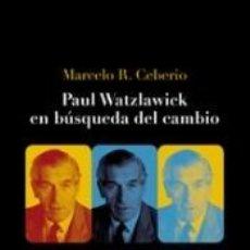 Libros: PAUL WATZLAWICK EN BÚSQUEDA DEL CAMBIO . TRAYECTOS DE VIDA, MENTORES Y TEORÍAS DEL MAESTRO DE LA. Lote 279582128