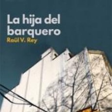 Libros: LA HIJA DEL BARQUERO. Lote 289845378