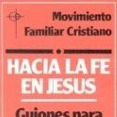 Libros: HACIA LA FE EN JESÚS : GUIONES PARA LA REFLEXIÓN Y EL DIÁLOGO. Lote 289853738