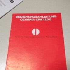 Libros: MANUAL DE INSTRUCCIONES DE MAQUINA CALCULADORA ELECTRONICA OLYMPIA CPA 1200. Lote 124676531