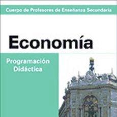 Libros: CUERPO DE PROFESORES DE ENSEÑANZA SECUNDARIA. ECONOMÍA. PROGRAMACIÓN DIDÁCTICA. Lote 114526750