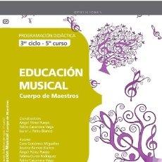 Libros: CUERPO DE MAESTROS. EDUCACIÓN MUSICAL (3ER CICLO 5º CURSO). PROGRAMACIÓN DIDÁCTICA. Lote 114774555