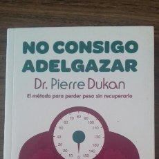Libros: NO CONSIGO ADELGAZAR. DR PIERRE DUKAN. Lote 122872847