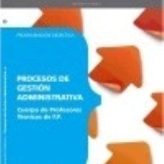 Libros: CUERPO DE PROFESORES TÉCNICOS DE F.P. PROCESOS DE GESTIÓN ADMINISTRATIVA. PROGRAMACIÓN DIDÁCTICA. Lote 128218080
