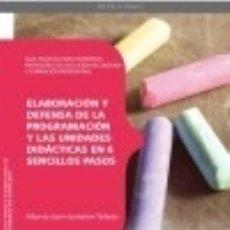 Libros: ELABORACIÓN Y DEFENSA DE LA PROGRAMACIÓN Y LAS UNIDADES DIDÁCTICAS EN 6 SENCILLOS PASOS. Lote 128220571