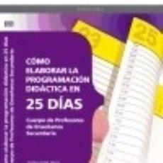 Libros: CUERPO DE PROFESORES DE ENSEÑANZA SECUNDARIA. CÓMO ELABORAR LA PROGRAMACIÓN DIDÁCTICA EN 25 DÍAS. Lote 128225672