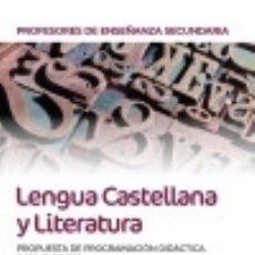 Libros: PROFESORES DE ENSEÑANZA SECUNDARIA LENGUA CASTELLANA Y LITERATURA. PROPUESTA DE PROGRAMACIÓN. Lote 142384450