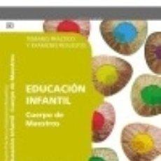 Libros: CUERPO DE MAESTROS. EDUCACIÓN INFANTIL. TEMARIO PRÁCTICO Y EXÁMENES RESUELTOS. Lote 142386248