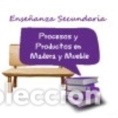Libros: PACK AHORRRO BÁSICO. CUERPO DE PROFESORES DE ENSEÑANZA SECUNDARIA. PROCESOS Y PRODUCTOS EN MADERA Y. Lote 142386637
