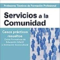 Libros: CUERPO DE PROFESORES TÉCNICOS DE FORMACIÓN PROFESIONAL. SERVICIOS A LA COMUNIDAD. CASOS PRÁCTICOS. Lote 169659614