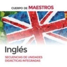 Libros: CUERPO DE MAESTROS INGLÉS. SECUENCIA DE UNIDADES DIDÁCTICAS INTEGRADAS. Lote 173068979