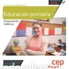 Libros: CUERPO DE MAESTROS. EDUCACIÓN PRIMARIA. PROGRAMACIÓN DIDÁCTICA. Lote 176159934