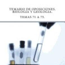 Libros: TEMARIO DE OPOSICIONES. BIOLOGIA Y GEOLOGIA. TEMAS 71 A 75.: ACCESO AL CUERPO DE PROFESORES DE. Lote 176252962