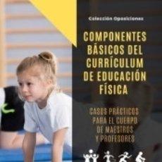 Libros: COMPONENTES BÁSICOS DEL CURRÍCULUM DE EDUCACIÓN FÍSICA. CASOS PRÁCTICOS PARA EL CUERPO DE MAESTROS. Lote 182162221