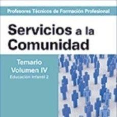 Libros: CUERPO DE PROFESORESTÉCNICOS DE FORMACIÓN PROFESIONAL. SERVICIOS A LA COMUNIDAD. TEMARIO. VOLUMEN IV. Lote 182500776