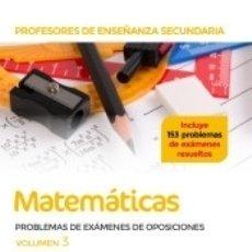 Libros: PROFESORES DE ENSEÑANZA SECUNDARIA MATEMÁTICAS PROBLEMAS DE EXÁMENES DE OPOSICIONES VOLUMEN 3. Lote 182500813