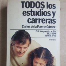 Libros: TODOS LOS ESTUDIOS Y CARRERAS POR CARLOS DE LA FUENTE EDITORIAL PLANETA 9° EDICION 1988. Lote 191115737