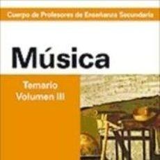 Libros: CUERPO DE PROFESORES DE ENSEÑANZA SECUNDARIA. MÚSICA. TEMARIO. VOLUMEN 3. Lote 192996711