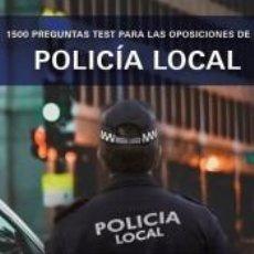 Libros: 1500 PREGUNTAS TEST PARA LAS OPOSICIONES DE POLICÍA LOCAL. Lote 193220760