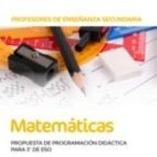 Libros: PROFESORES DE ENSEÑANZA SECUNDARIA MATEMÁTICAS. PROPUESTA DE PROGRAMACIÓN DIDÁCTICA PARA 3º DE ESO. Lote 194996553