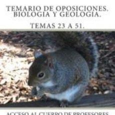Libros: TEMARIO DE OPOSICIONES. BIOLOGIA Y GEOLOGIA. TEMAS 23 A 51.: ACCESO AL CUERPO DE PROFESORES DE. Lote 204667402
