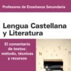 Libros: CUERPO DE PROFESORES DE ENSEÑANZA SECUNDARIA. LENGUA CASTELLANA Y LITERATURA. EL COMENTARIO DE. Lote 204979591