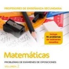 Libros: PROFESORES DE ENSEÑANZA SECUNDARIA MATEMÁTICAS PROBLEMAS DE EXÁMENES DE OPOSICIONES VOLUMEN 2. Lote 210745486
