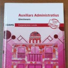 Libros: AUXILIARS ADMINISTRATIUS-QÜESTIONARIS-CORPORACIONS LOCALS-ACCÉS VERSIÓ ONLINE -ADAMS. Lote 214259267