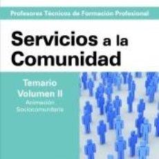 Libros: CUERPO DE PROFESORESTÉCNICOS DE FORMACIÓN PROFESIONAL. SERVICIOS A LA COMUNIDAD. TEMARIO. VOLUMEN 2. Lote 241704890