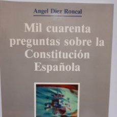 Libros: MIL CUARENTA PREGUNTAS SOBRE LA CONSTITUCIÓN ESPAÑOLA. Lote 243293980