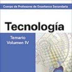 Libros: CUERPO DE PROFESORES DE ENSEÑANZA SECUNDARIA. TECNOLOGÍA. TEMARIO. VOLUMEN IV. Lote 253096835