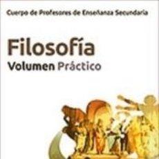 Libros: CUERPO DE PROFESORES DE ENSEÑANZA SECUNDARIA. FILOSOFÍA. VOLUMEN PRÁCTICO. Lote 287739988